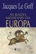 Capa do livro as Raízes Medievais da Europa